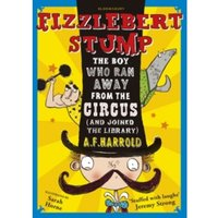 Fizzlebert Stump : The Boy Who Ran Away From the Circus (and joined the library) : 1