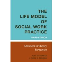 The Life Model of Social Work Practice : Advances in Theory and Practice