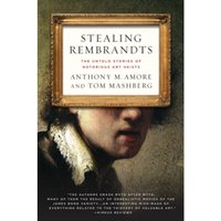 Stealing Rembrandts : The Untold Stories of Notorious Art Heists