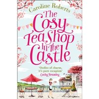 The Cosy Teashop in the Castle : The Bestselling Feel-Good ROM Com of the Year