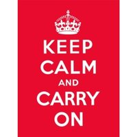 Keep Calm and Carry On : Good Advice for Hard Times