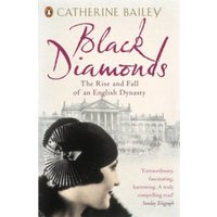 Black Diamonds: The Rise and Fall of an English Dynasty by Catherine Bailey (Paperback, 2008)