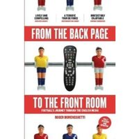 From the Back Page to the Front Room : Football's Journey Through the English Media