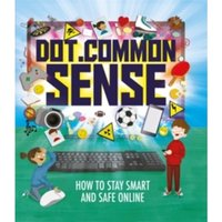 Dot.Common Sense : How to stay smart and safe online
