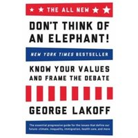 The All New Don't Think of an Elephant : Know Your Values and Frame the Debate