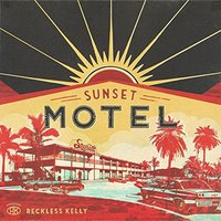 Reckless Kelly - Sunset Motel Vinyl