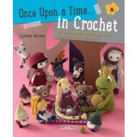 Once Upon a Time... in Crochet (UK) : 30 Amigurumi Characters from Your Favourite Fairytales