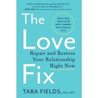 The Love Fix : Repair and Restore Your Relationship Right Now