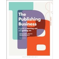 The Publishing Business : A Guide to Starting Out and Getting On