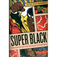 Super Black : American Pop Culture and Black Superheroes
