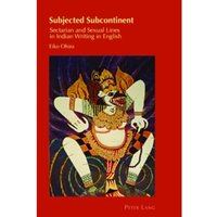 Subjected Subcontinent : Sectarian and Sexual Lines in Indian Writing in English : 30