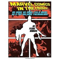 Marvel Comics In The 1980s: An Issue-By-Issue Field Guide To A Pop Culture Phenomenon Paperback