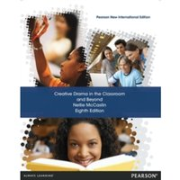 Creative Drama in the Classroom and Beyond: Pearson New International Edition