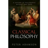 Classical Philosophy: A history of philosophy without any gaps, Volume 1 by Peter Adamson (Hardback, 2014)