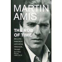 The Rub of Time : Bellow, Nabokov, Hitchens, Travolta, Trump. Essays and Reportage, 1986-2016