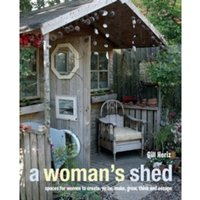 A Woman's Shed : Spaces for Women to Create, Write, Make, Grow, Think, and Escape