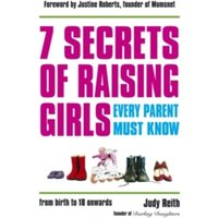 7 Secrets of Raising Girls Every Parent Must Know : From Birth to 18 Onwards