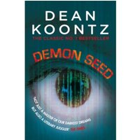 Demon Seed : A novel of horror and complexity that grips the imagination