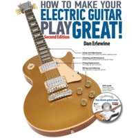 How to Make Your Electric Guitar Play Great : A Guitar Owner's Manual