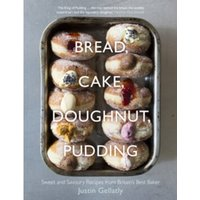 Bread, Cake, Doughnut, Pudding : Sweet and Savoury Recipes from Britain's Best Baker