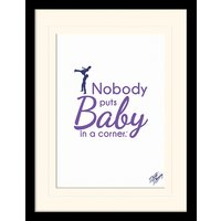 Dirty Dancing - Nobody puts Baby in a Corner Mounted & Framed 30 x 40cm Print