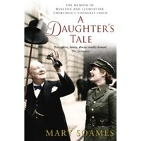 A Daughter's Tale : The Memoir of Winston and Clementine Churchill's youngest child