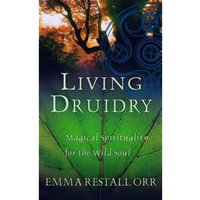 Living Druidry: Magical Spirituality for the Wild Soul by Emma Restall Orr (Paperback, 2004)