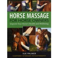 Horse Massage for Horse Owners : Improve Your Horse's Health and Wellbeing
