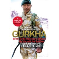 Gurkha : Better to Die than Live a Coward: My Life in the Gurkhas