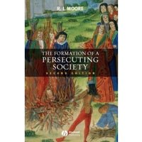 The Formation of a Persecuting Society : Authority and Deviance in Western Europe 950-1250