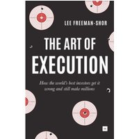 The Art of Execution : How the World's Best Investors Get it Wrong and Still Make Millions