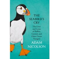 The Seabird's Cry : The Lives and Loves of Puffins, Gannets and Other Ocean Voyagers