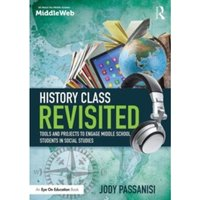 History Class Revisited : Tools and Projects to Engage Middle School Students in Social Studies