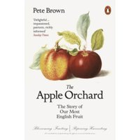 The Apple Orchard : The Story of Our Most English Fruit