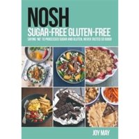 NOSH Sugar-Free Gluten-Free : Saying 'No' to Processed Sugar and Gluten, Never Tasted So Good!