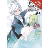 Is It Wrong Try Pick Up Girls In Dungeon? Volume 6 (light novel)