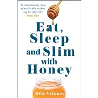 Eat, Sleep And Slim With Honey : The new scientific breakthrough
