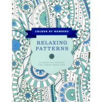 Colour by Numbers: Relaxing Patterns : 45 Beautiful Designs for Stress Reduction