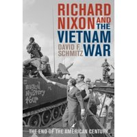 Richard Nixon and the Vietnam War : The End of the American Century