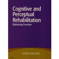Cognitive and Perceptual Rehabilitation: Optimizing Function by Glen Gillen (Paperback, 2008)