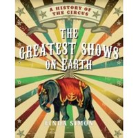 Greatest Shows on Earth : A History of the Circus