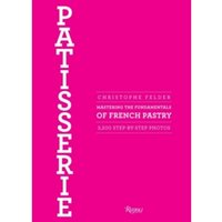 Patisserie : Mastering the Fundamentals of French Pastry