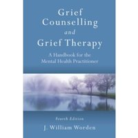 Grief Counselling and Grief Therapy : A Handbook for the Mental Health Practitioner, Fourth Edition