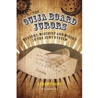The Ouija Board Jurors : Mystery, Mischief and Misery in the Jury System