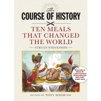 The Course of History : Ten Meals That Changed the World