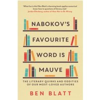 Nabokov's Favourite Word Is Mauve : The literary quirks and oddities of our most-loved authors