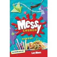 Messy Church : Fresh Ideas for Building a Christ-Centred Community