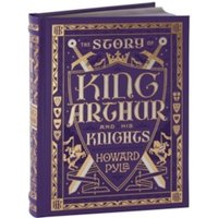The Story of King Arthur and His Knights (Barnes & Noble Children's Leatherbound Classics) by Howard Pyle (Leather / fine...