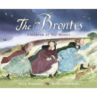 The Brontes - Children of the Moors: A Picture Book by Brita Granstrom, Mick Manning (Hardback, 2016)