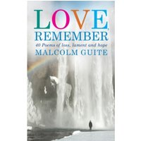 Love, Remember : 40 poems of loss, lament and hope